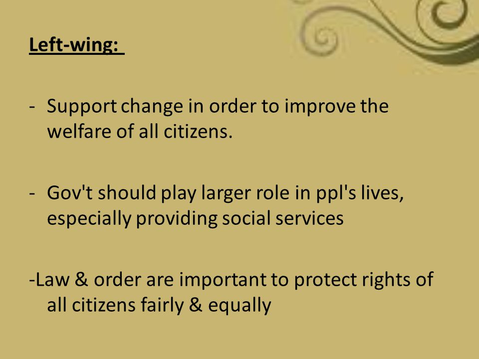 Left-wing: Support change in order to improve the welfare of all citizens.