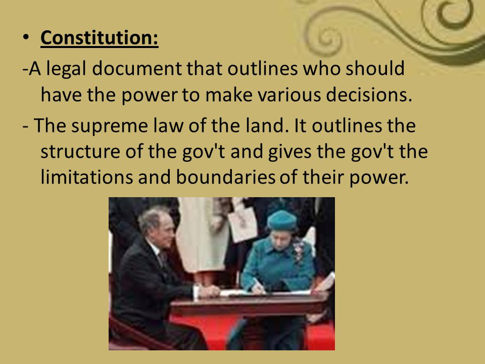 Constitution: -A legal document that outlines who should have the power to make various decisions.