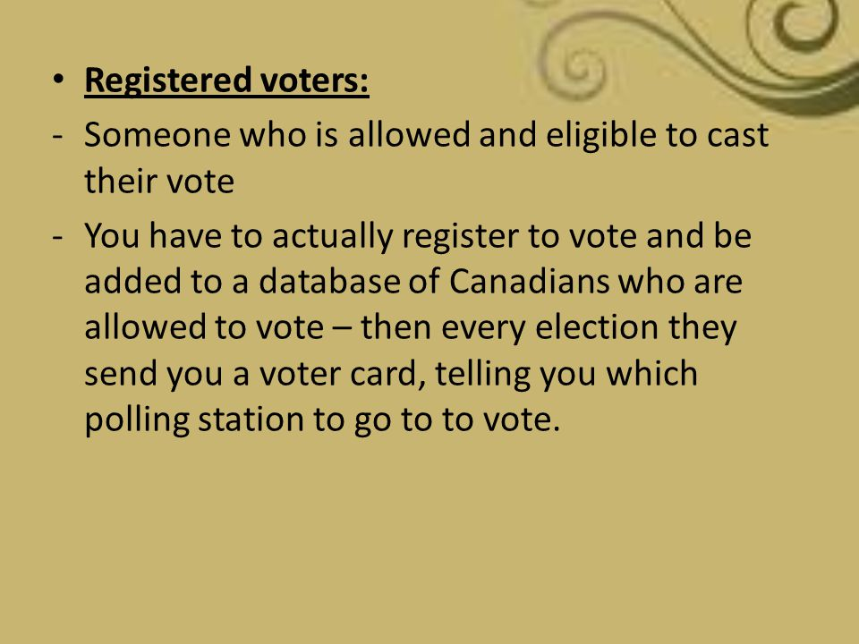 Registered voters: Someone who is allowed and eligible to cast their vote.