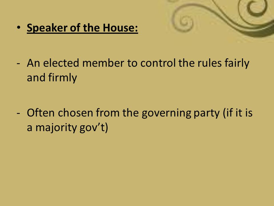 Speaker of the House: An elected member to control the rules fairly and firmly.