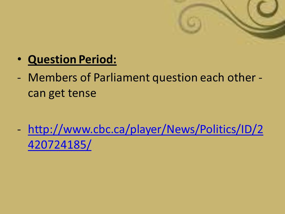 Question Period: Members of Parliament question each other - can get tense.