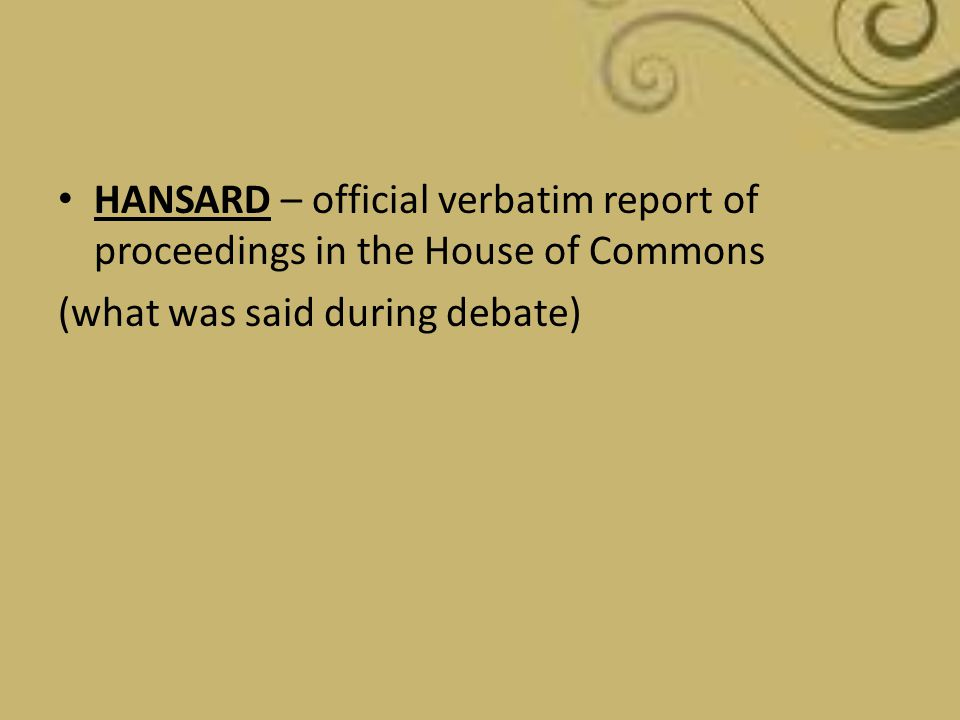 HANSARD – official verbatim report of proceedings in the House of Commons