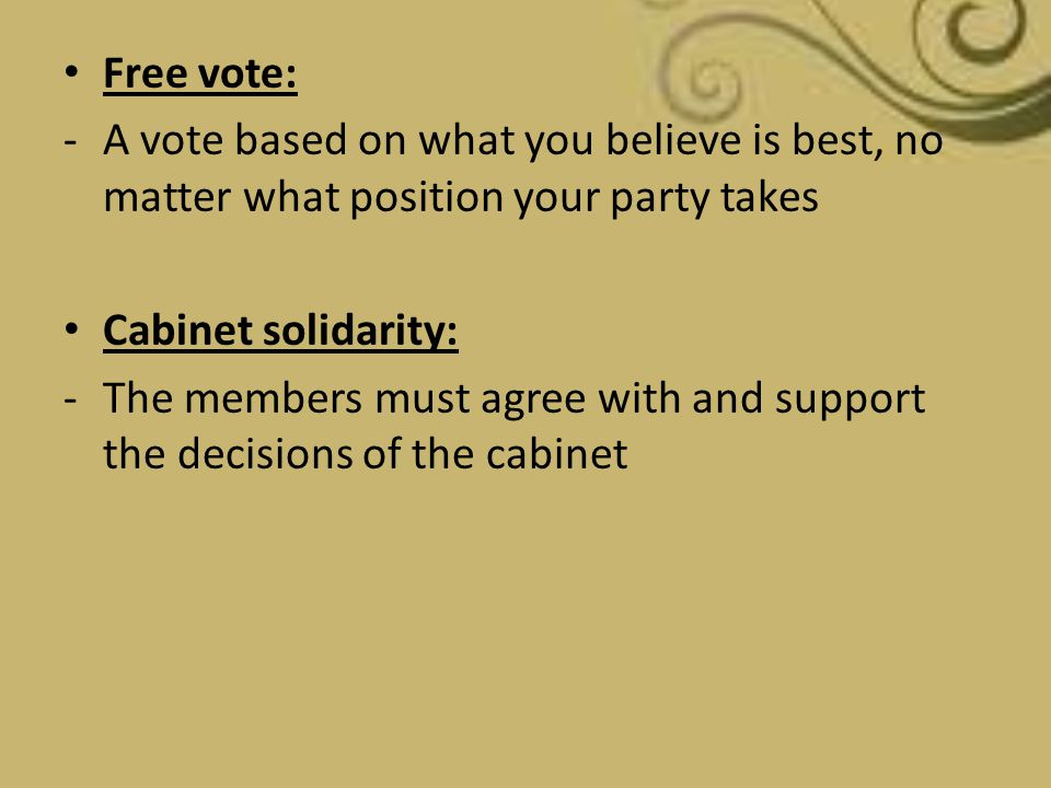 Free vote: A vote based on what you believe is best, no matter what position your party takes. Cabinet solidarity: