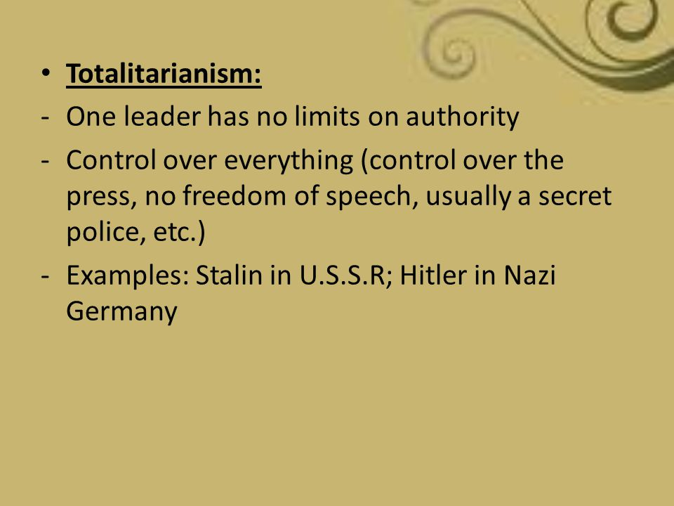 Totalitarianism: One leader has no limits on authority.