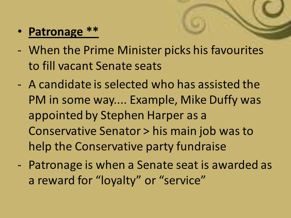 Patronage ** When the Prime Minister picks his favourites to fill vacant Senate seats.