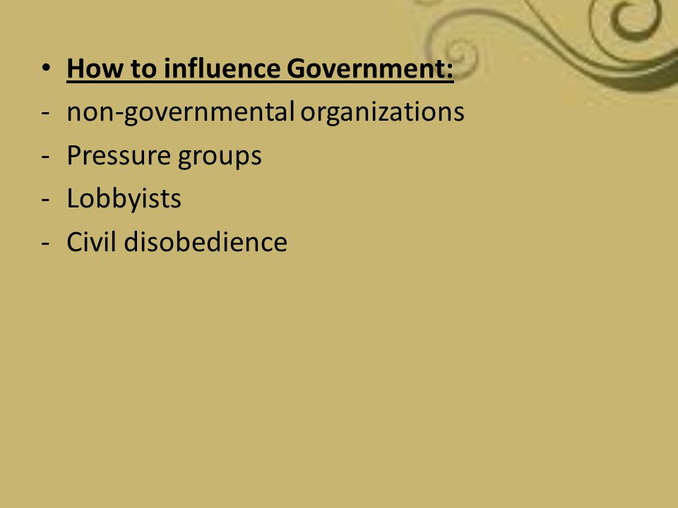 How to influence Government: