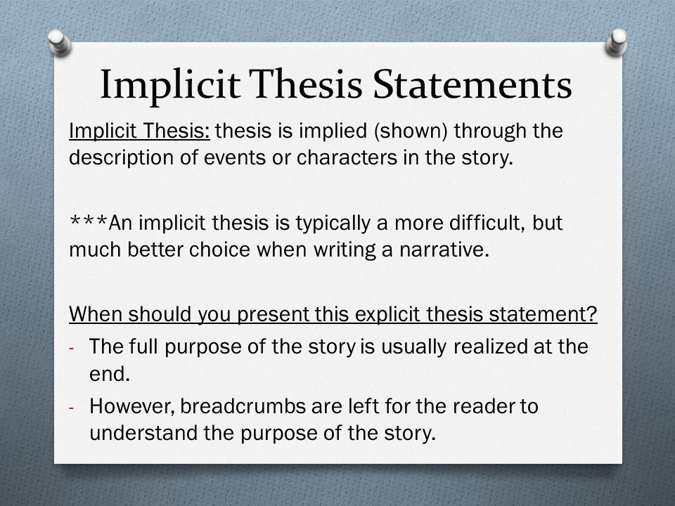 stated or implied thesis statement Question or the implied thesis  in fact you will find that the lack of a declarative thesis statement  good writers will have their thesis clearly stated .