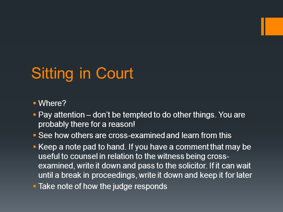 Sitting in Court Where Pay attention – don't be tempted to do other things. You are probably there for a reason!