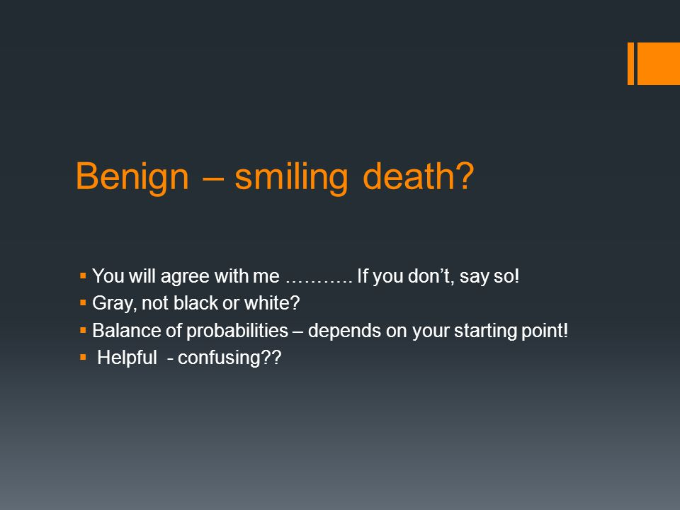 Benign – smiling death You will agree with me ……….. If you don't, say so! Gray, not black or white