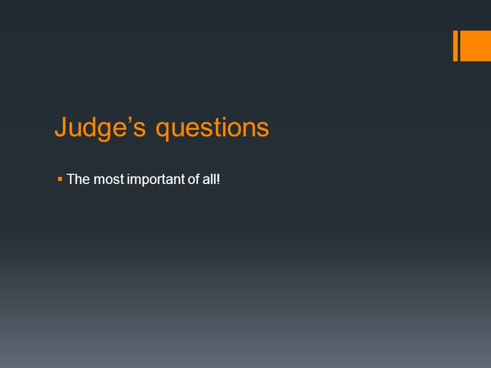 Judge's questions The most important of all!