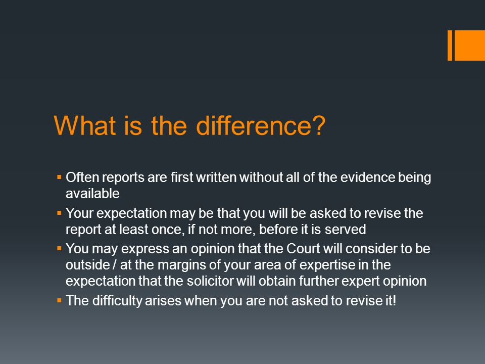 What is the difference Often reports are first written without all of the evidence being available.