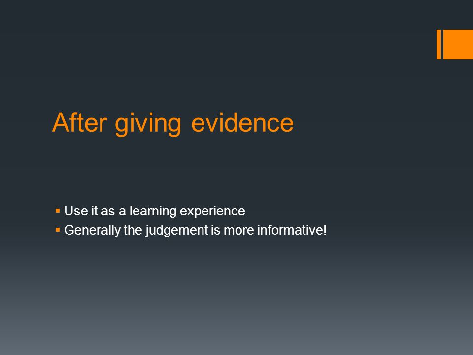 After giving evidence Use it as a learning experience