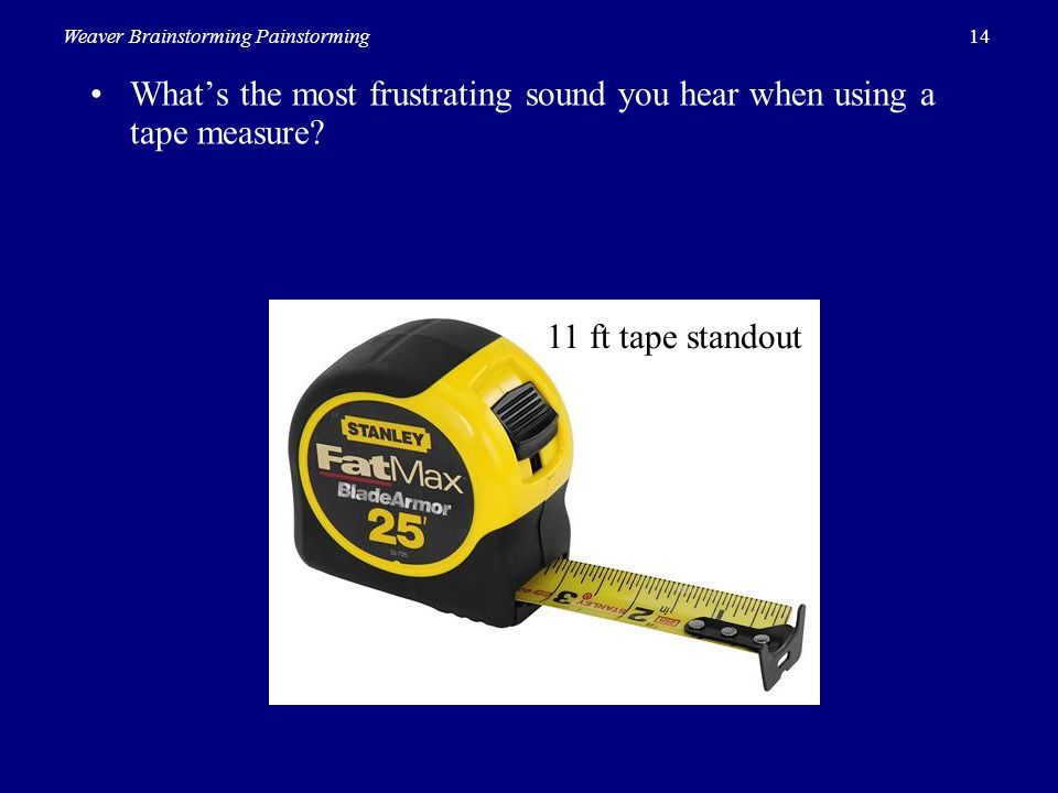 • What's the most frustrating sound you hear when using a tape measure