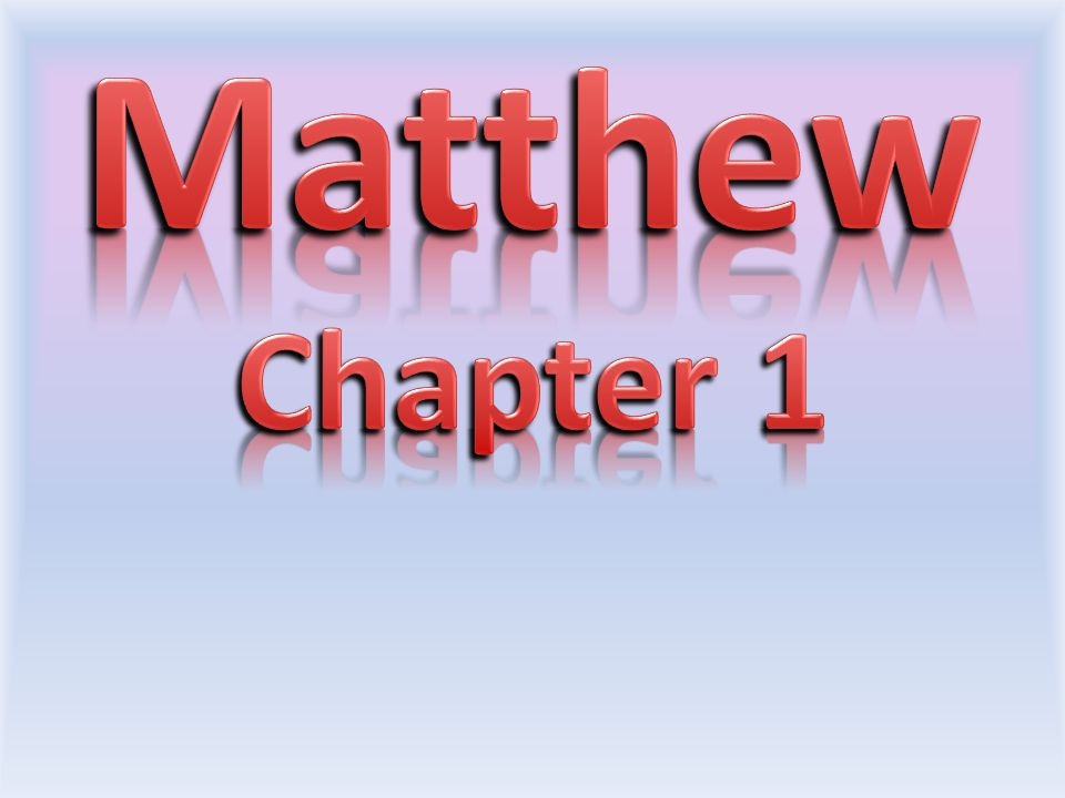 Matthew Chapter 1. We are going to start by looking at verses 1-17 of Chapter 1. This is the genealogy of Jesus as recorded by Matthew.