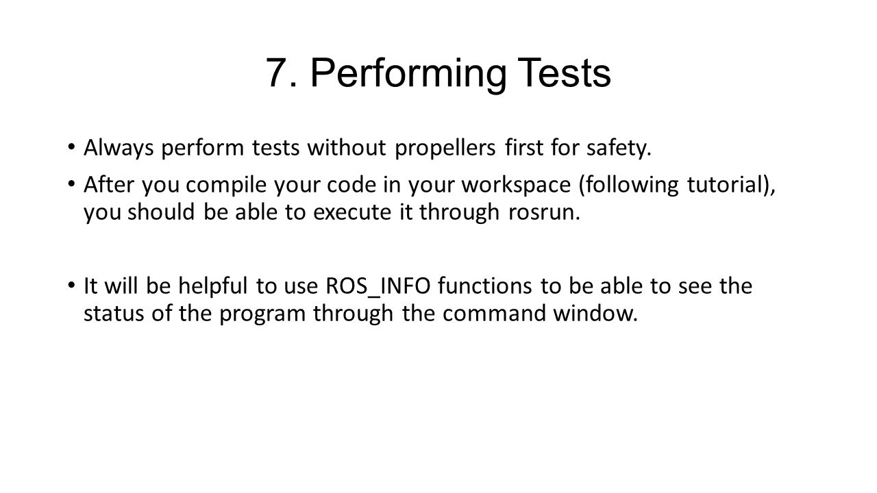 7. Performing Tests Always perform tests without propellers first for safety.