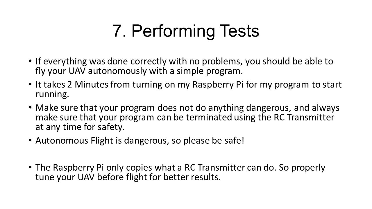 7. Performing Tests If everything was done correctly with no problems, you should be able to fly your UAV autonomously with a simple program.