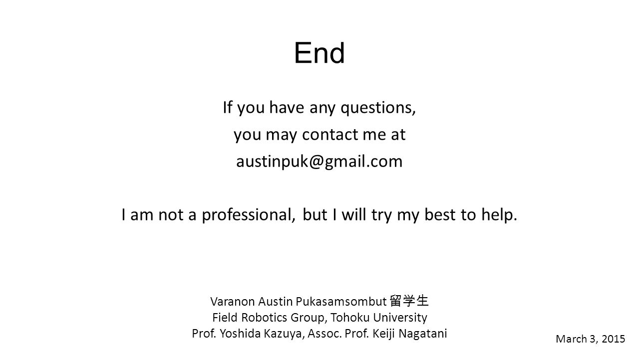 End If you have any questions, you may contact me at austinpuk@gmail.com I am not a professional, but I will try my best to help.