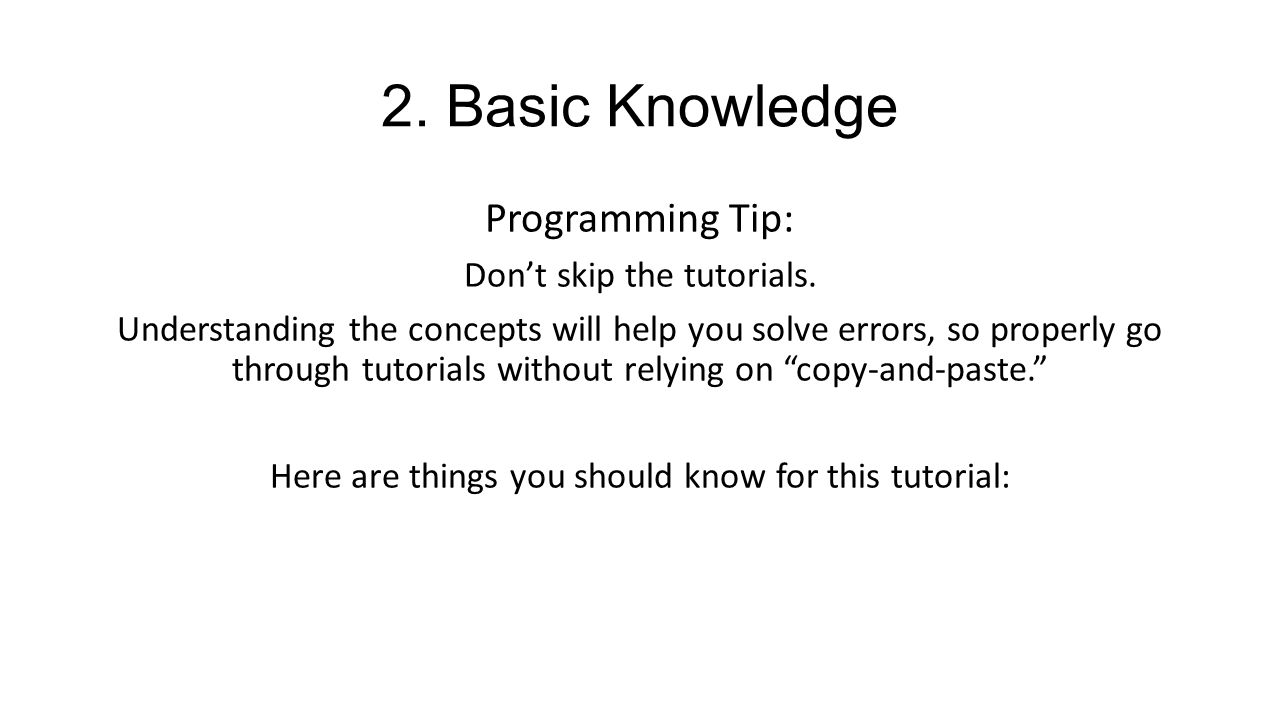 2. Basic Knowledge Programming Tip: Don't skip the tutorials.