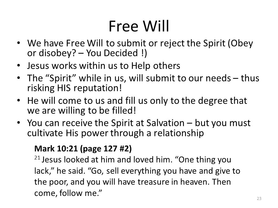 Free Will We have Free Will to submit or reject the Spirit (Obey or disobey – You Decided !) Jesus works within us to Help others.