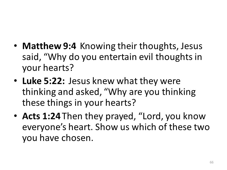 Matthew 9:4 Knowing their thoughts, Jesus said, Why do you entertain evil thoughts in your hearts