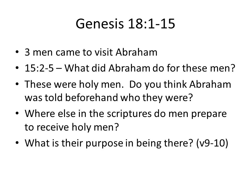 Genesis 18:1-15 3 men came to visit Abraham