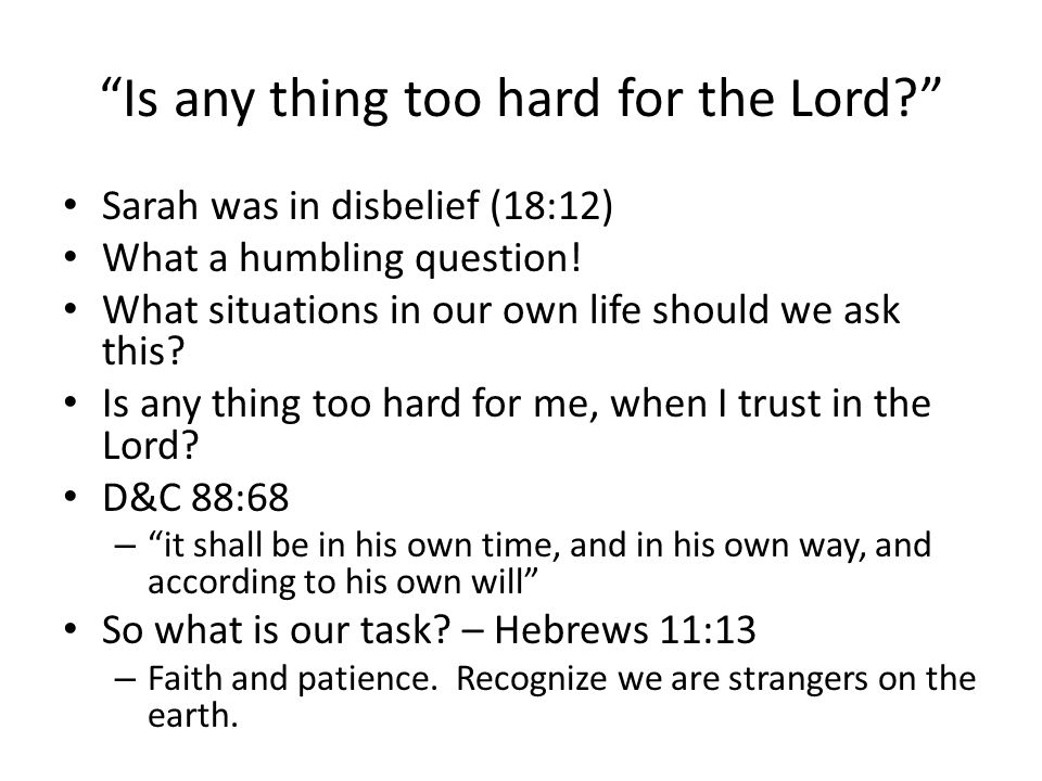 Is any thing too hard for the Lord