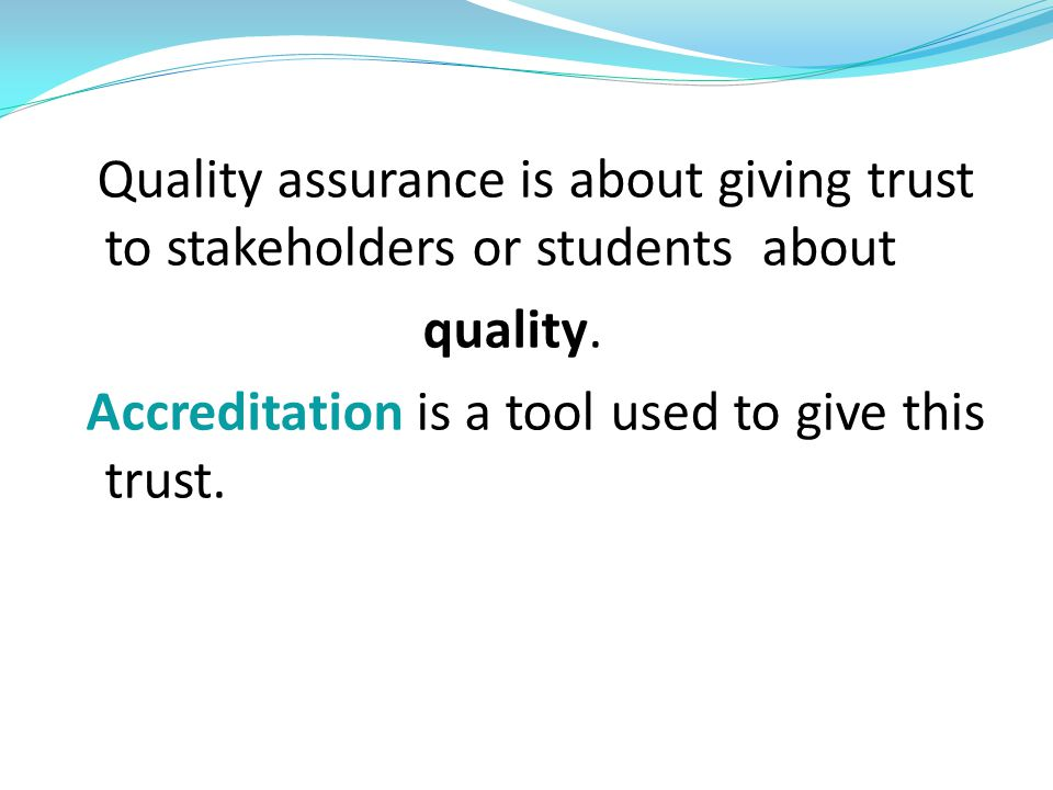 Accreditation is a tool used to give this trust.