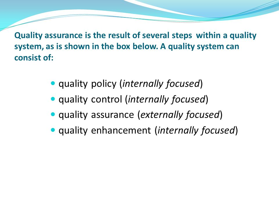 Quality assurance is the result of several steps within a quality system, as is shown in the box below. A quality system can consist of: