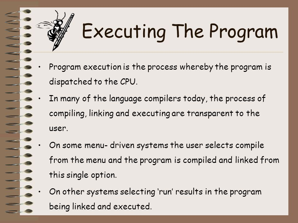 Executing The Program Program execution is the process whereby the program is dispatched to the CPU.