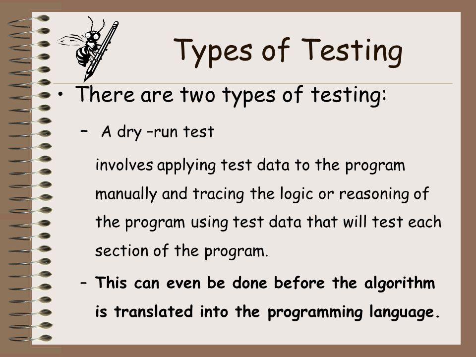 Types of Testing There are two types of testing: A dry –run test