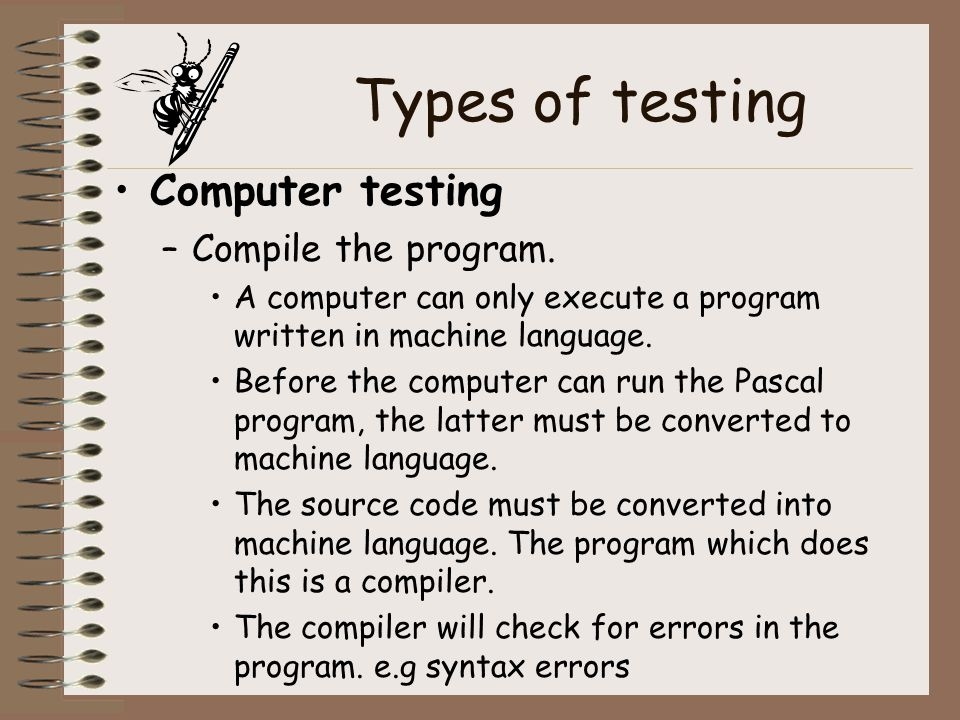 Types of testing Computer testing Compile the program.