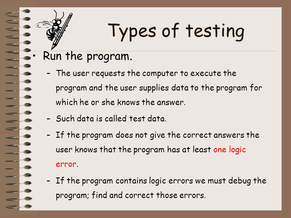 Types of testing Run the program.