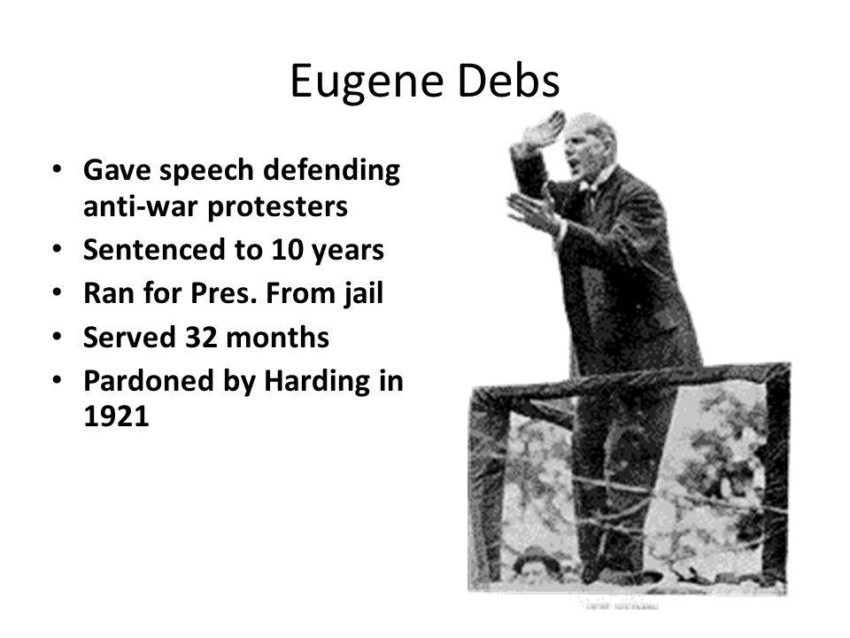 Eugene Debs Gave speech defending anti-war protesters