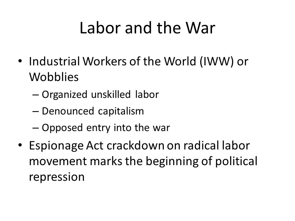 Labor and the War Industrial Workers of the World (IWW) or Wobblies