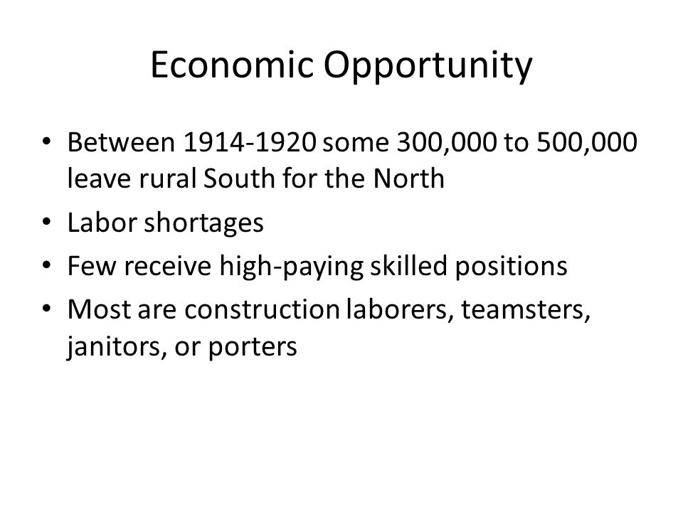 Economic Opportunity Between 1914-1920 some 300,000 to 500,000 leave rural South for the North. Labor shortages.