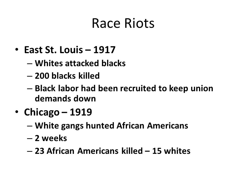 Race Riots East St. Louis – 1917 Chicago – 1919 Whites attacked blacks