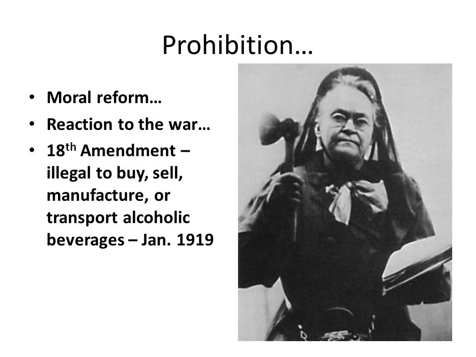 Prohibition… Moral reform… Reaction to the war…