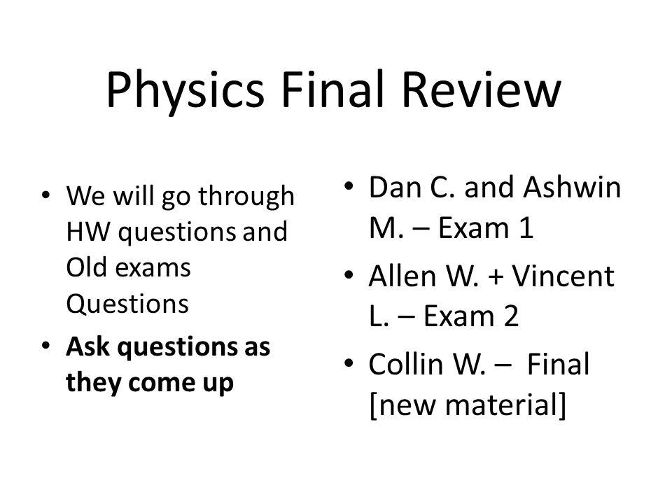 Physics Final Review Dan C. and Ashwin M. – Exam 1
