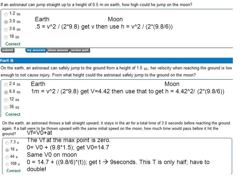 Earth Moon .5 = v^2 / (2*9.8) get v then use h = v^2 / (2*(9.8/6)) Earth Moon.