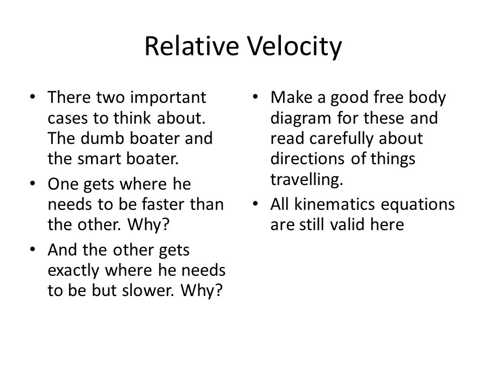 Relative Velocity There two important cases to think about. The dumb boater and the smart boater.