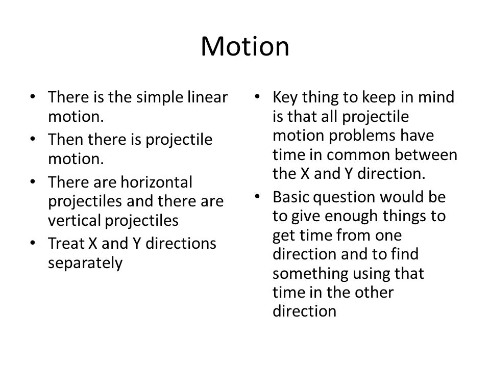 Motion There is the simple linear motion.