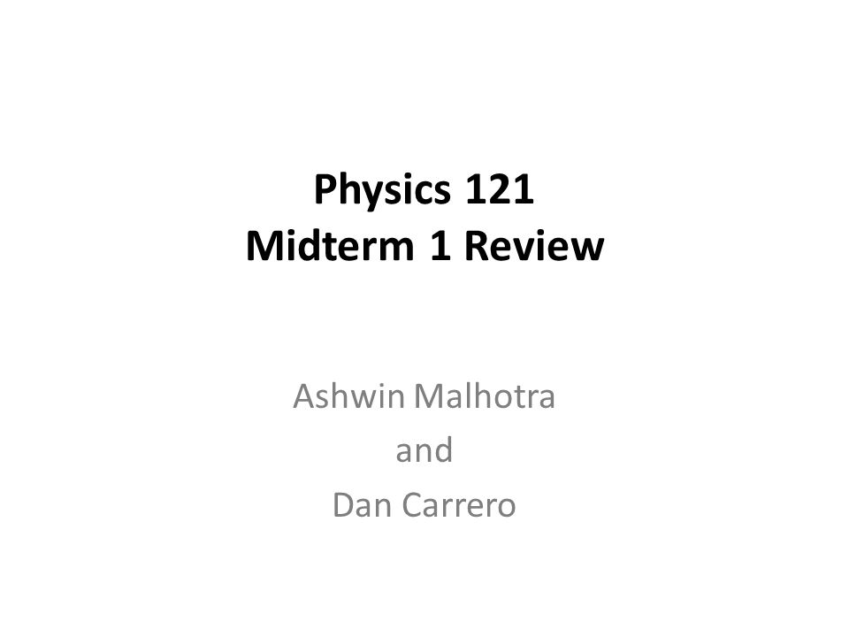 Physics 121 Midterm 1 Review