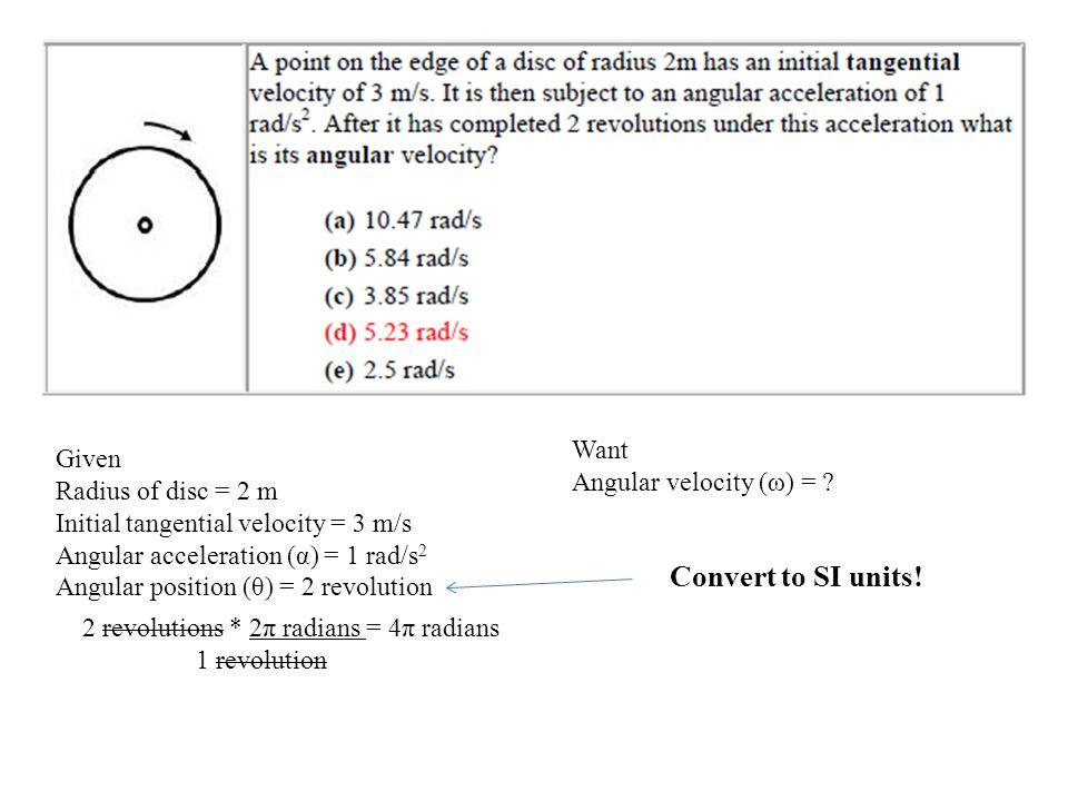 Convert to SI units! Want Given Angular velocity (ω) =