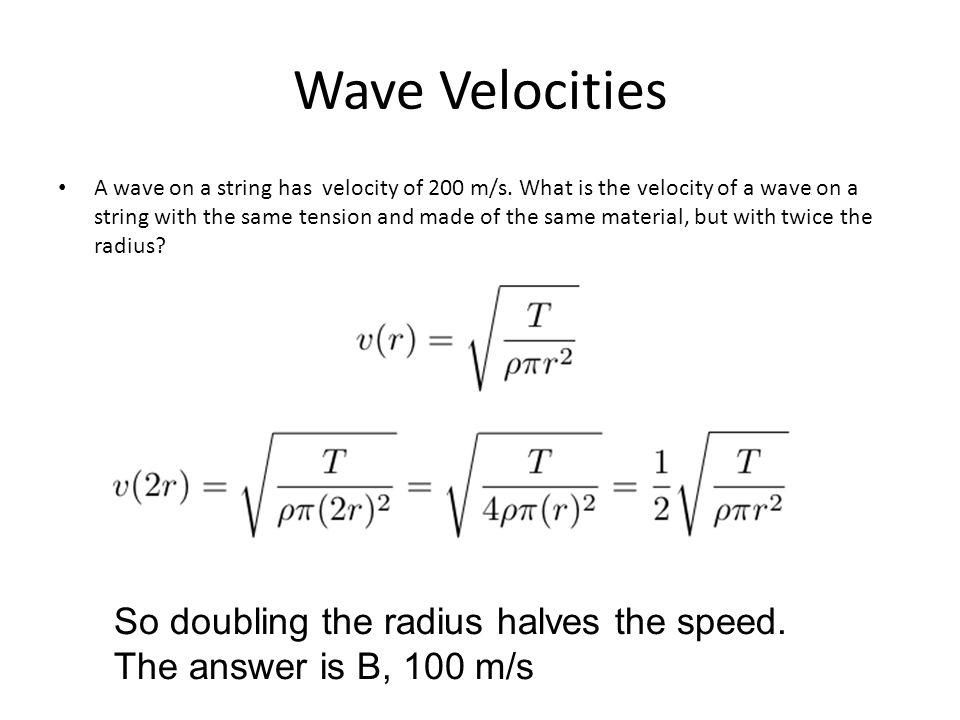 Wave Velocities So doubling the radius halves the speed.