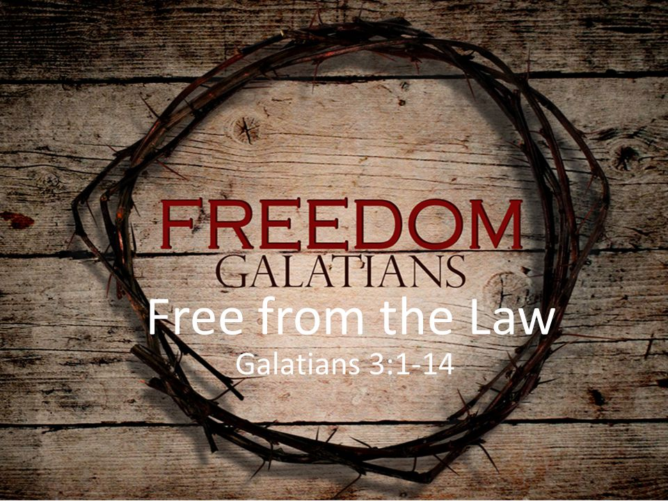 Free from the Law Galatians 3:1-14