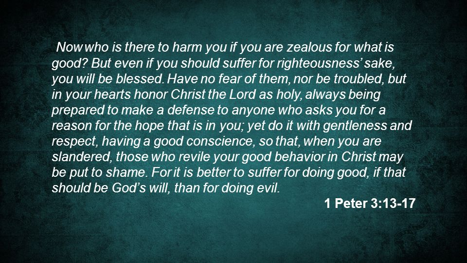 Now who is there to harm you if you are zealous for what is good