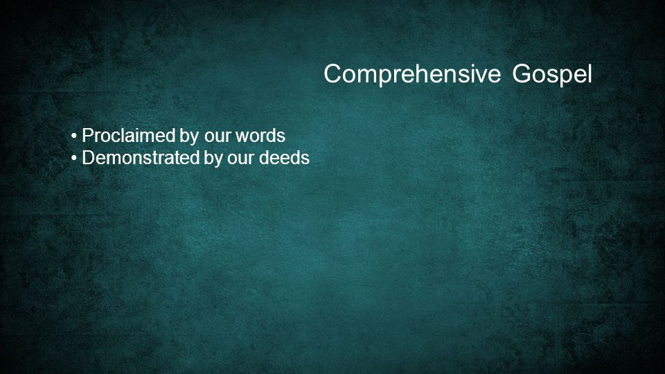Comprehensive Gospel Proclaimed by our words Demonstrated by our deeds