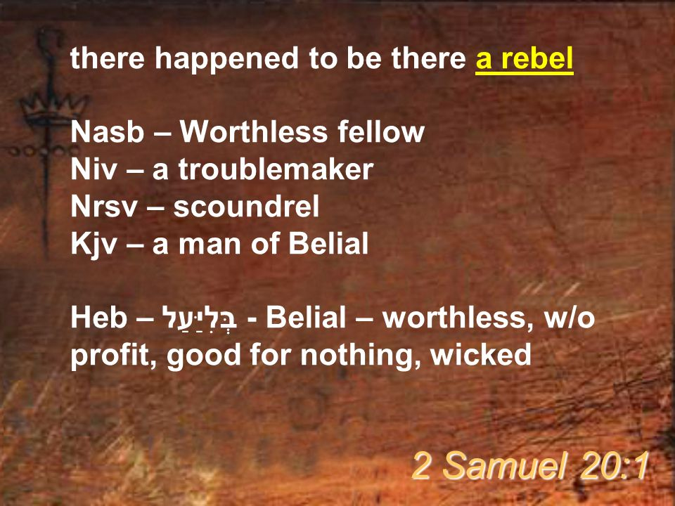 2 Samuel 20:1 there happened to be there a rebel