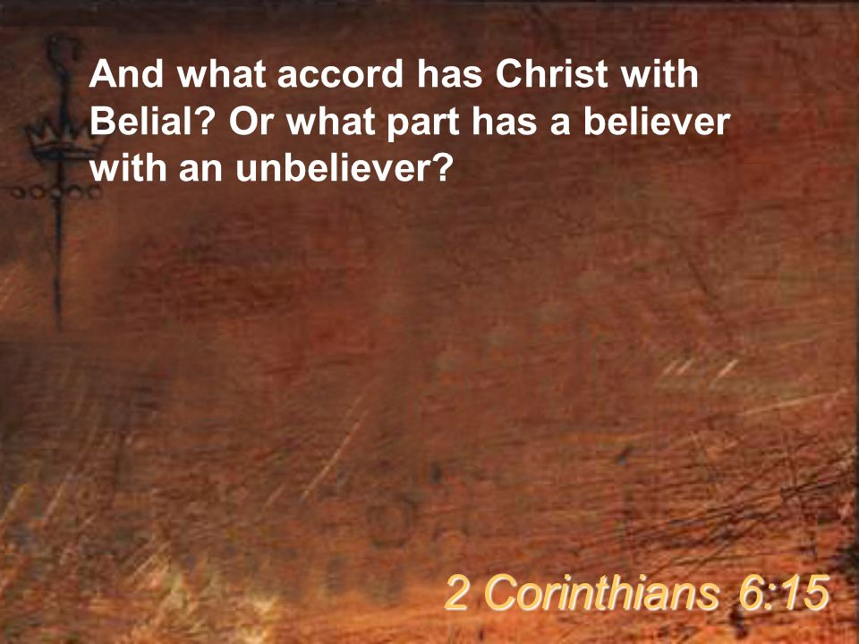And what accord has Christ with Belial