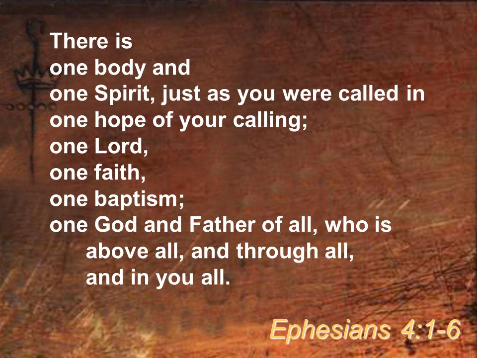 Ephesians 4:1-6 There is one body and